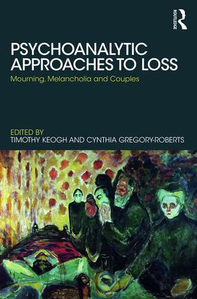 Psychoanalytic Approaches to Loss: Mourning, Melancholia and Couples book cover