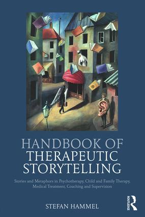 Handbook of Therapeutic Storytelling: Stories and Metaphors in Psychotherapy, Child and Family Therapy, Medical Treatment, Coaching and Supervision, 1st Edition (Paperback) book cover