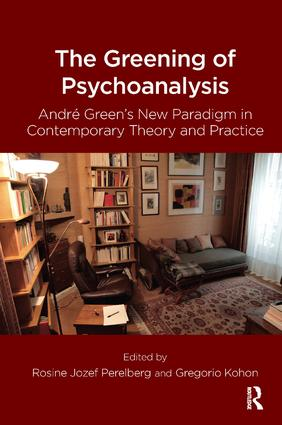 The Greening of Psychoanalysis: Andre Green's New Paradigm in Contemporary Theory and Practice, 1st Edition (Paperback) book cover