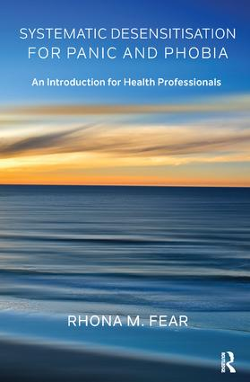 Systematic Desensitisation for Panic and Phobia: An Introduction for Health Professionals, 1st Edition (Paperback) book cover