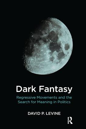 Dark Fantasy: Regressive Movements and the Search for Meaning in Politics, 1st Edition (Paperback) book cover