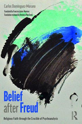 Belief after Freud: Religious Faith through the Crucible of Psychoanalysis, 1st Edition (Paperback) book cover