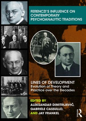 Ferenczi's Influence on Contemporary Psychoanalytic Traditions: Lines of Development—-Evolution of Theory and Practice over the Decades book cover