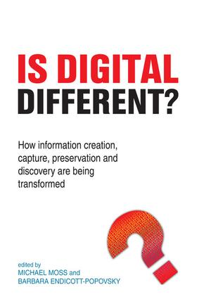 Is Digital Different?: How Information Creation, Capture, Preservation and Discovery are being Transformed, 1st Edition (Hardback) book cover