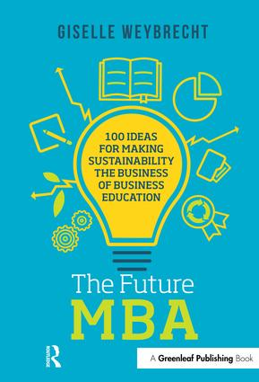 The Future MBA: 100 Ideas for Making Sustainability the Business of Business Education book cover