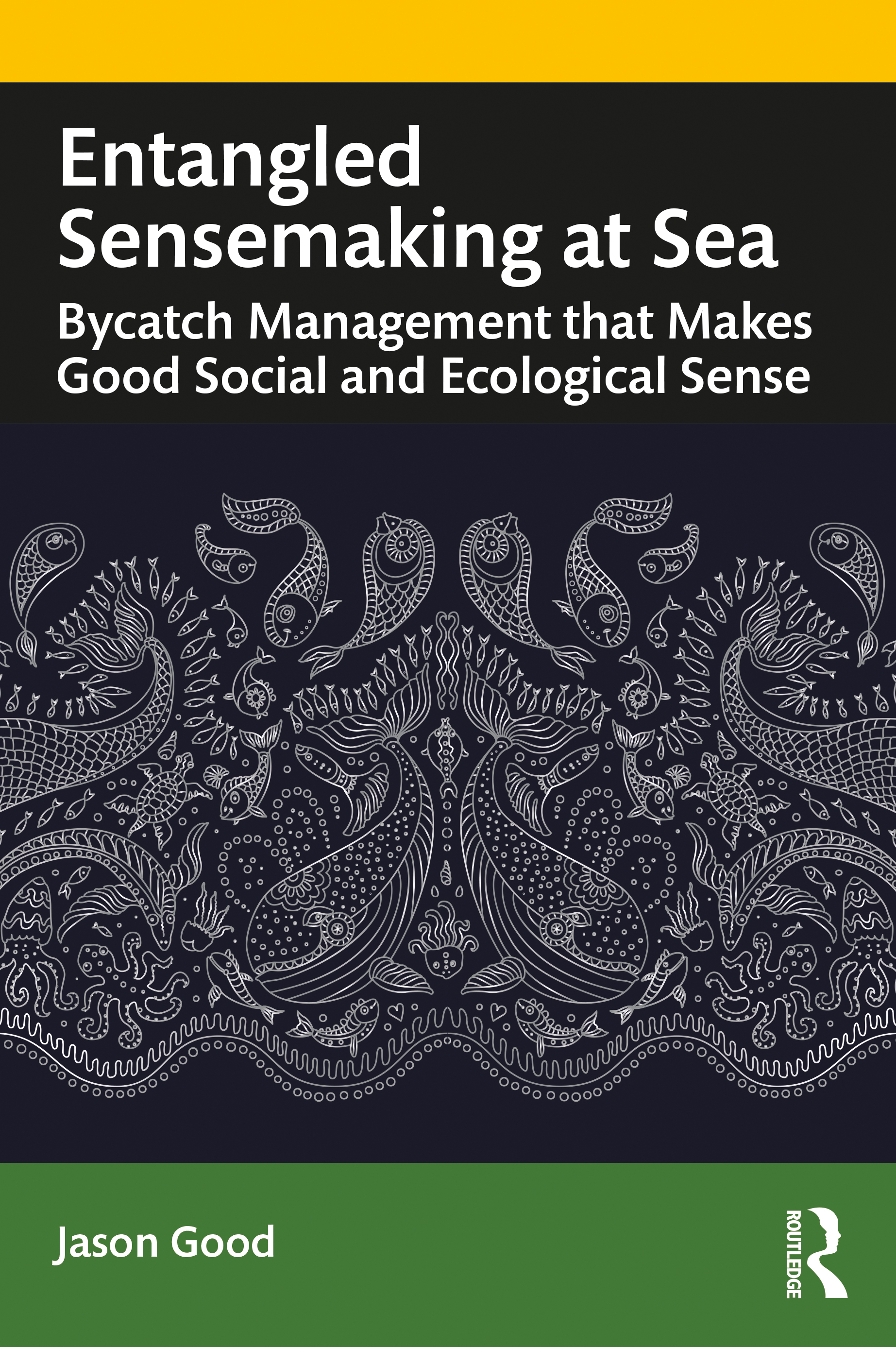 Entangled Sensemaking at Sea: Bycatch Management That Makes Good Social and Ecological Sense book cover