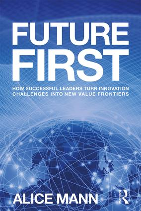 Future First: How Successful Leaders Turn Innovation Challenges into New Value Frontiers, 1st Edition (Paperback) book cover