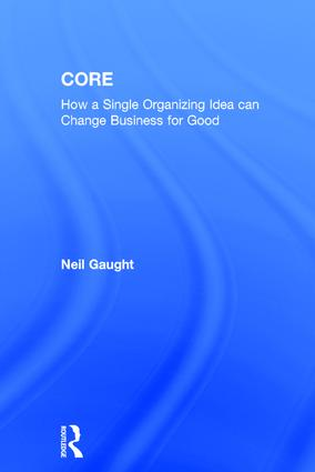 CORE: How a Single Organizing Idea can Change Business for Good book cover