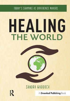 Healing the World: Today's Shamans as Difference Makers, 1st Edition (Hardback) book cover