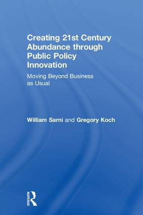 Creating 21st Century Abundance through Public Policy Innovation: Moving Beyond Business as Usual, 1st Edition (Hardback) book cover