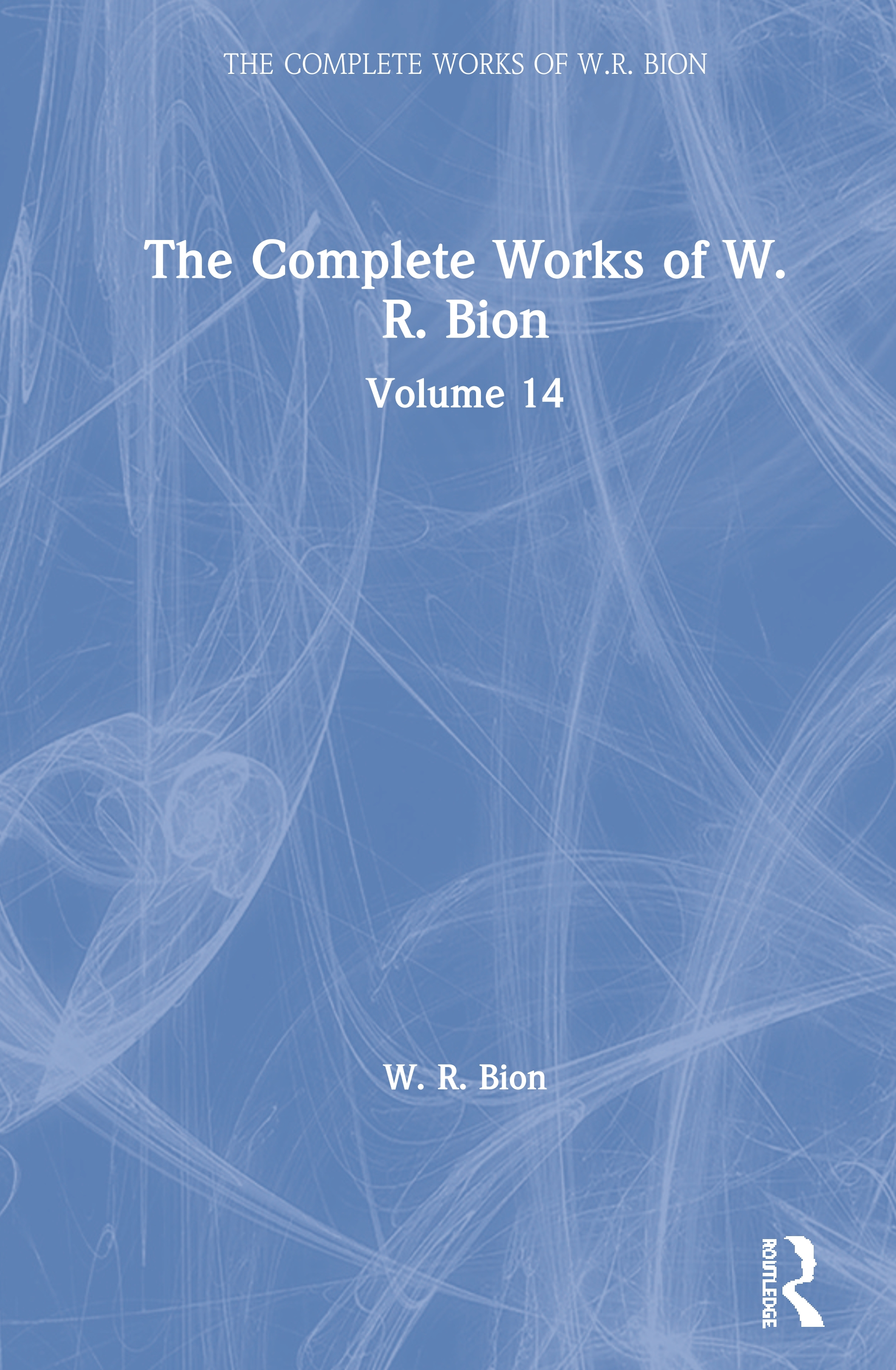 The Complete Works of W.R. Bion: Volume 14, 1st Edition (Hardback) book cover