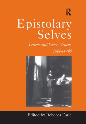 Epistolary Selves: Letters and Letter-Writers, 1600–1945, 1st Edition (Hardback) book cover