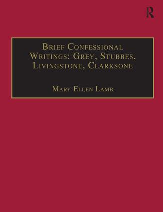 Brief Confessional Writings: Grey, Stubbes, Livingstone, Clarksone: Printed Writings 1500–1640: Series I, Part Two, Volume 2 book cover
