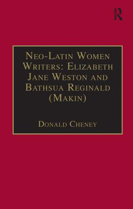 Neo-Latin Women Writers: Elizabeth Jane Weston and Bathsua Reginald (Makin): Printed Writings 1500–1640: Series I, Part Two, Volume 7, 1st Edition (Hardback) book cover