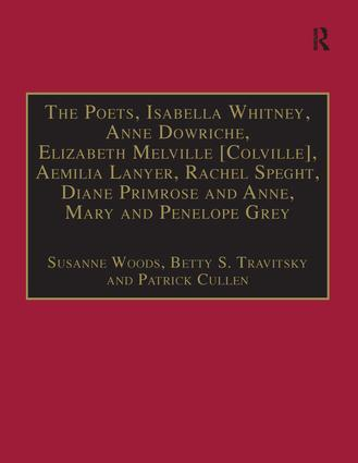 The Poets, Isabella Whitney, Anne Dowriche, Elizabeth Melville [Colville], Aemilia Lanyer, Rachel Speght, Diane Primrose and Anne, Mary and Penelope Grey: Printed Writings 1500–1640: Series I, Part Two, Volume 10 book cover