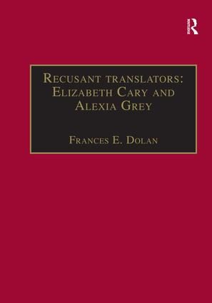 Recusant translators: Elizabeth Cary and Alexia Grey: Printed Writings 1500–1640: Series I, Part Two, Volume 13 book cover