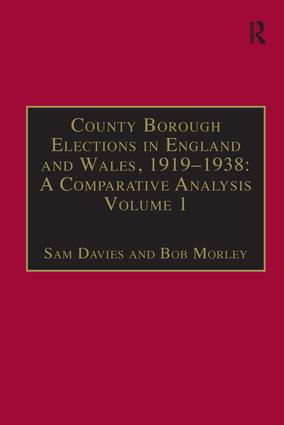 County Borough Elections in England and Wales, 1919–1938: A Comparative Analysis: Volume 1: Barnsley - Bournemouth, 1st Edition (Hardback) book cover