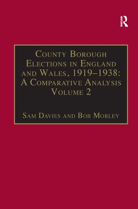 County Borough Elections in England and Wales, 1919–1938: A Comparative Analysis: Volume 2: Bradford - Carlisle, 1st Edition (Hardback) book cover