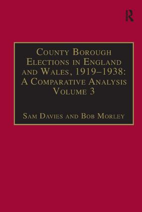 County Borough Elections in England and Wales, 1919–1938: A Comparative Analysis: Volume 2: Chester to East Ham book cover