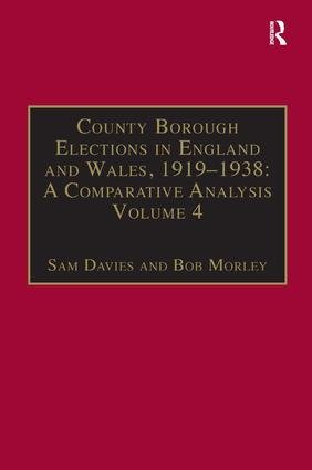 County Borough Elections in England and Wales, 1919–1938: A Comparative Analysis: Volume 4: Exeter - Hull, 1st Edition (Hardback) book cover