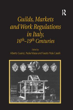 Guilds, Markets and Work Regulations in Italy, 16th–19th Centuries: 1st Edition (Hardback) book cover