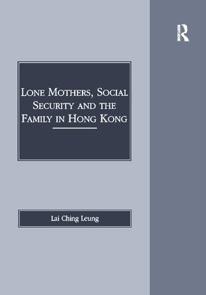Lone Mothers, Social Security and the Family in Hong Kong: 1st Edition (Hardback) book cover