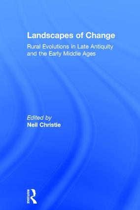 Landscapes of Change: Rural Evolutions in Late Antiquity and the Early Middle Ages, 1st Edition (Hardback) book cover