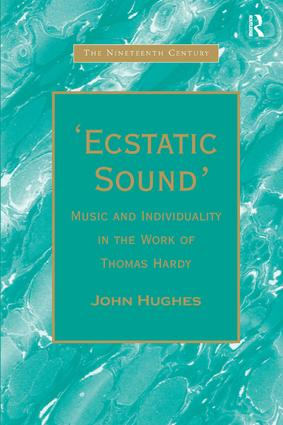 'Ecstatic Sound': Music and Individuality in the Work of Thomas Hardy, 1st Edition (Hardback) book cover