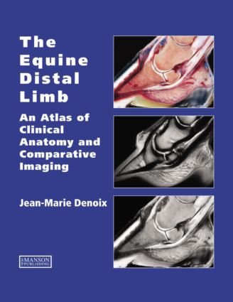 The Equine Distal Limb: An Atlas of Clinical Anatomy and Comparative Imaging, 1st Edition (Hardback) book cover