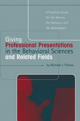 Giving Professional Presentations in the Behavioral Sciences and Related Fields: A Practical Guide for Novice, the Nervous and the Nonchalant (Paperback) book cover