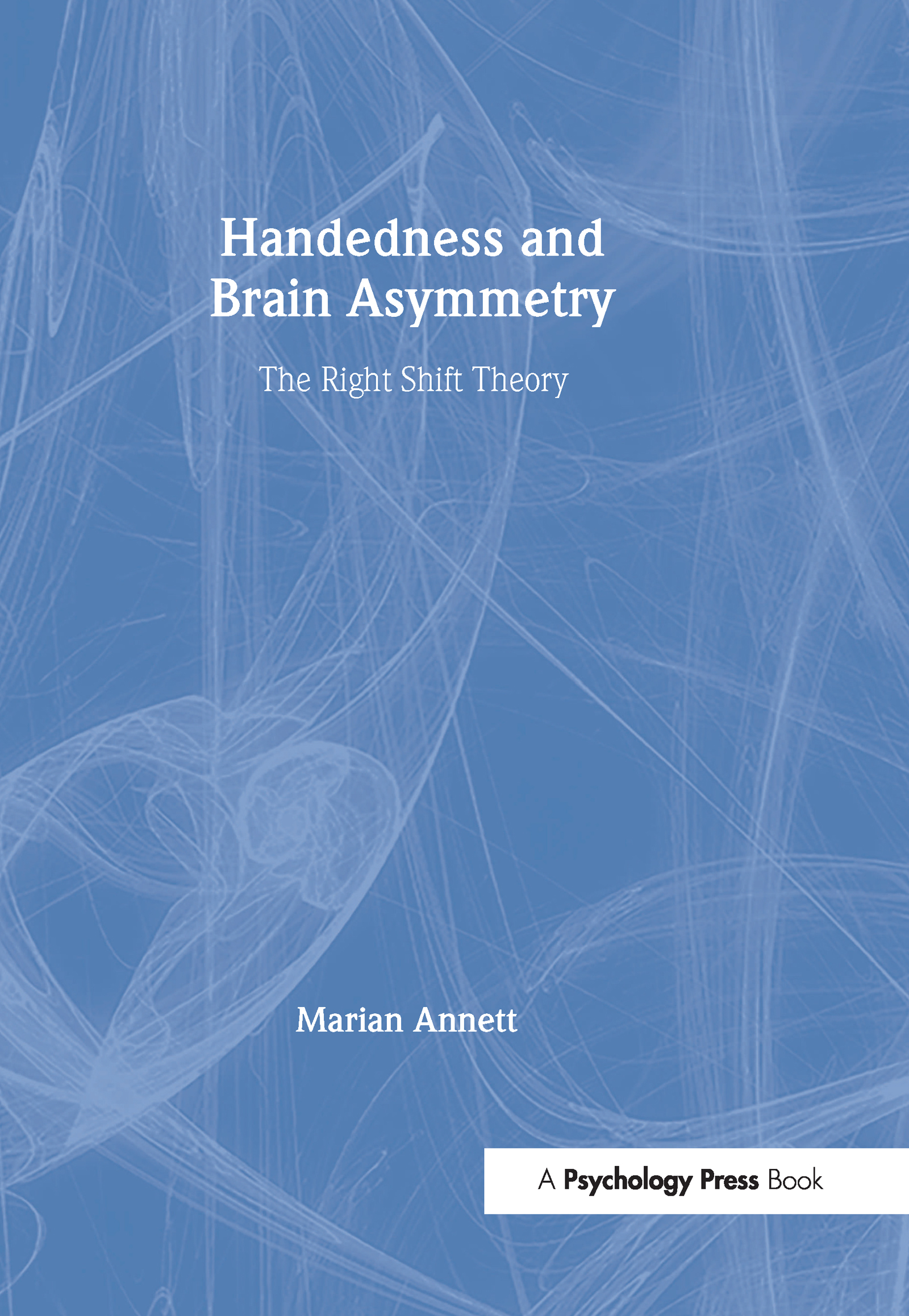 Handedness and Brain Asymmetry: The Right Shift Theory (Hardback) book cover
