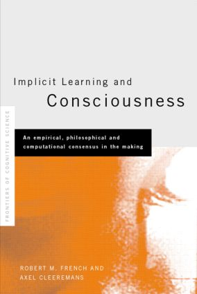 Implicit Learning and Consciousness: An Empirical, Philosophical and Computational Consensus in the Making (Hardback) book cover