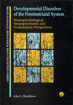 Developmental Disorders of the Frontostriatal System: Neuropsychological, Neuropsychiatric and Evolutionary Perspectives (Paperback) book cover