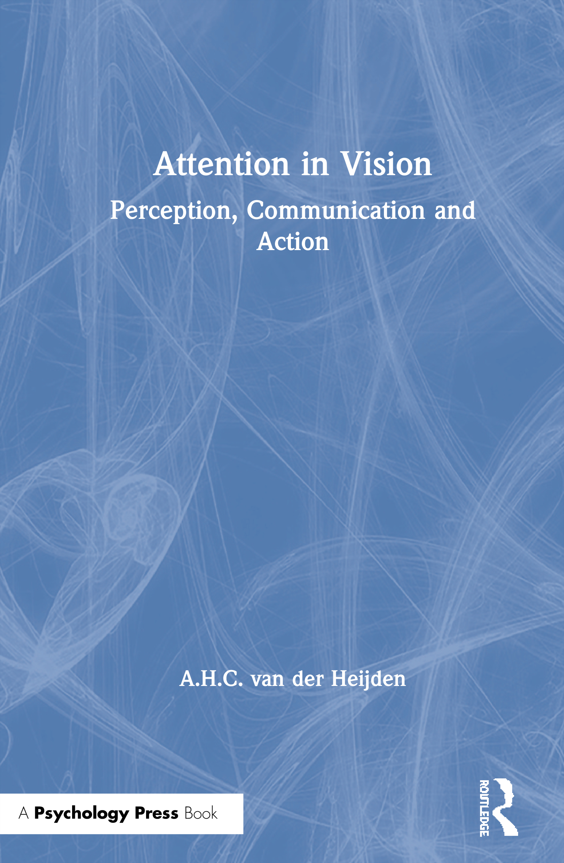 Attention in Vision: Perception, Communication and Action (Hardback) book cover