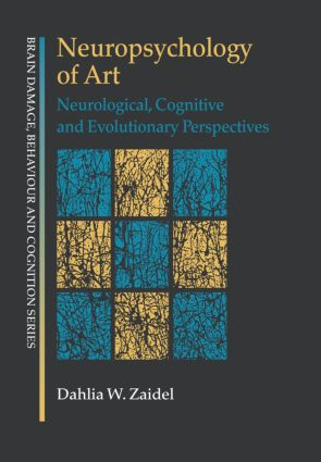 Neuropsychology of Art: Neurological, Cognitive and Evolutionary Perspectives (Hardback) book cover