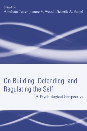 Building, Defending, and Regulating the Self: A Psychological Perspective (Hardback) book cover