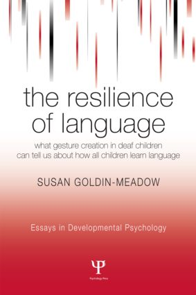 The Resilience of Language: What Gesture Creation in Deaf Children Can Tell Us About How All Children Learn Language book cover
