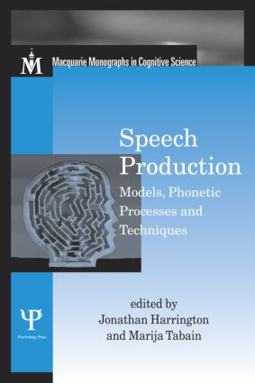 Speech Production: Models, Phonetic Processes, and Techniques (Hardback) book cover