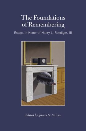 The Foundations of Remembering: Essays in Honor of Henry L. Roediger, III (Hardback) book cover