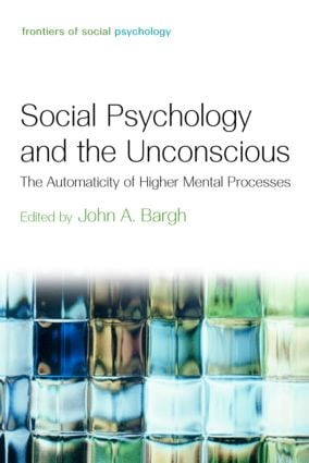 Social Psychology and the Unconscious: The Automaticity of Higher Mental Processes (Hardback) book cover