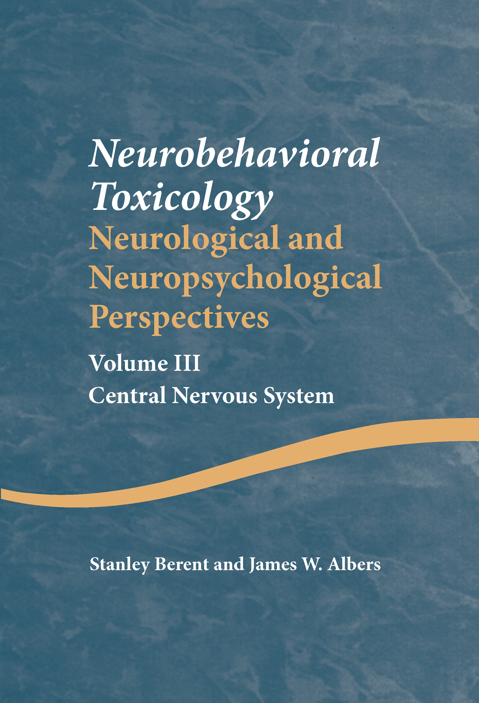 Neurobehavioral Toxicology: Neurological and Neuropsychological Perspectives, Volume III: Central Nervous System (Hardback) book cover