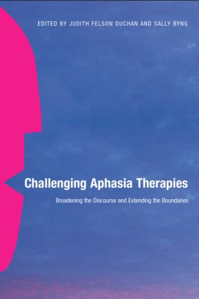 Challenging Aphasia Therapies: Broadening the Discourse and Extending the Boundaries (Hardback) book cover