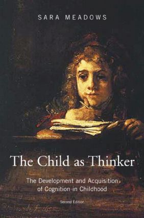 The Child as Thinker: The Development and Acquisition of Cognition in Childhood, 2nd Edition (Paperback) book cover