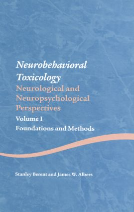 Neurobehavioral Toxicology: Neurological and Neuropsychological Perspectives, Volume I: Foundations and Methods (Hardback) book cover