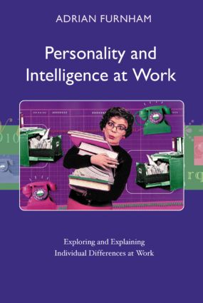 Personality and Intelligence at Work: Exploring and Explaining Individual Differences at Work (Paperback) book cover