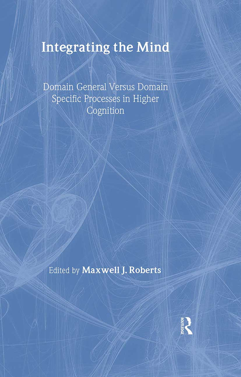 Integrating the Mind: Domain General Versus Domain Specific Processes in Higher Cognition (Hardback) book cover