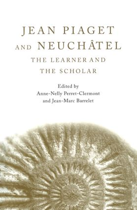 Jean Piaget and Neuchâtel: The Learner and the Scholar (Hardback) book cover