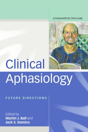 Clinical Aphasiology: Future Directions: A Festschrift for Chris Code (Hardback) book cover