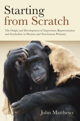 Starting from Scratch: The Origin and Development of Expression, Representation and Symbolism in Human and Non-Human Primates (Hardback) book cover