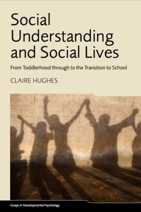 Social Understanding and Social Lives: From Toddlerhood through to the Transition to School (Hardback) book cover